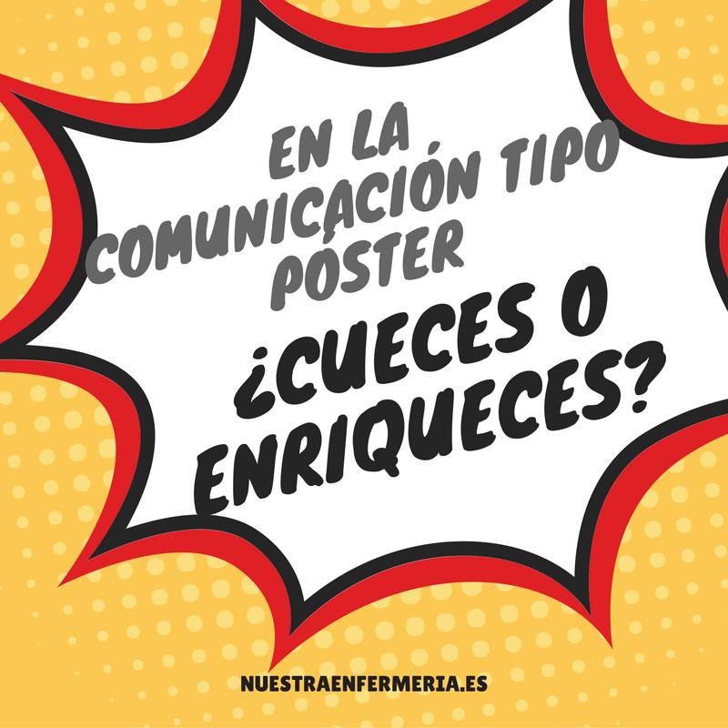 En la comunicación tipo Póster ¿Cueces o Enriqueces?