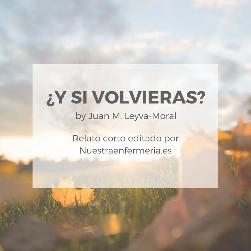 ¿Y si volvieras? (relato de Juan M. Leyva-Moral)