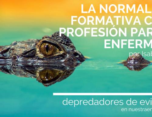 LA NORMALIDAD FORMATIVA COMO PROFESIÓN PARA LA ENFERMERÍA / Depredadores de Evidencia