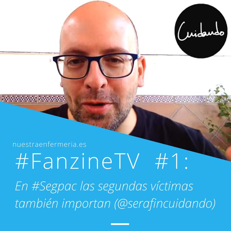 #FanzineTV  #1: En #Segpac las segundas víctimas también importan (by @serafincuidando)
