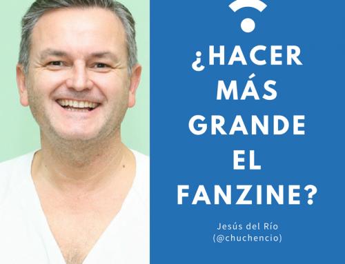 ¿HACER MÁS GRANDE EL FANZINE? por @chuchencio