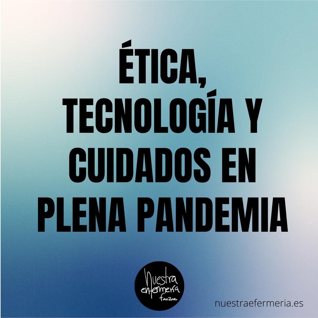Ética, Tecnología y Cuidados en plena Pandemia