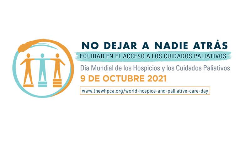 Día mundial de los #Cuidadospaliativos 2021 (#LeaveNoOneBehind21  #WHPCD21)